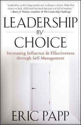 [PDF] [EPUB] Leadership by Choice: Increasing Influence and Effectiveness Through Self-Management Download by Eric Papp