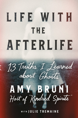 [PDF] [EPUB] Life with the Afterlife: 13 Truths I Learned about Ghosts Download by Amy Bruni