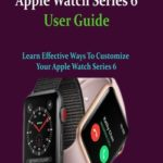 [PDF] [EPUB] Master Your Apple Watch Series 6 User Guide: Learn Effective Ways To Customize Your Apple Watch Series 6 Download