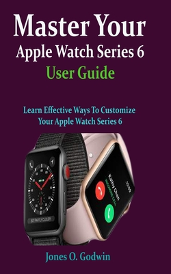 [PDF] [EPUB] Master Your Apple Watch Series 6 User Guide: Learn Effective Ways To Customize Your Apple Watch Series 6 Download by Jones O Godwin