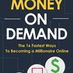 [PDF] [EPUB] Money On Demand: The 16 Fastest Ways to Becoming a Millionaire Online Download