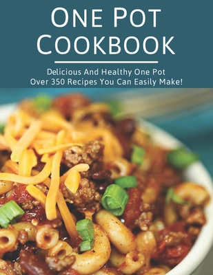 [PDF] [EPUB] One Pot Cookbook: Delicious and Healthy One Pot Over 350 Recipes You Can Easily Make! Download by Theo Hernandez