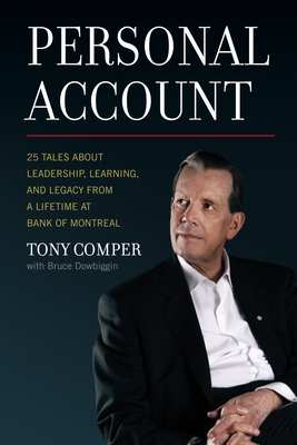 [PDF] [EPUB] Personal Account: 25 Tales about Leadership, Learning, and Legacy from a Lifetime at Bank of Montreal Download by Tony Comper