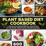 [PDF] [EPUB] Plant Based Diet Cookbook: A Complete Collection of 600 Plant-Based Recipes to Cook Healthy, Quick and Easy Vegan Meals at Home. With Tips on How to Start and Keep the New Eating Plan Download