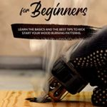 [PDF] [EPUB] Pyrography for Beginners: Learn the Basics and the Best Tips to Kick Start Your Wood Burning Patterns. Download