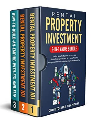 [PDF] [EPUB] Rental Property Investment 3-in-1 Value Bundle: The Best Guide For Beginners To Learn With - Rental Property Investment 101 + Rental Property Management 101 + How to Build an Empire with Fix and Flip Download by Christopher Franklin