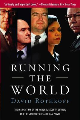 [PDF] [EPUB] Running the World: The Inside Story of the National Security Council and the Architects of American Power Download by David Rothkopf