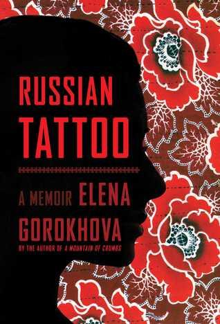 [PDF] [EPUB] Russian Tattoo: A Memoir Download by Elena Gorokhova