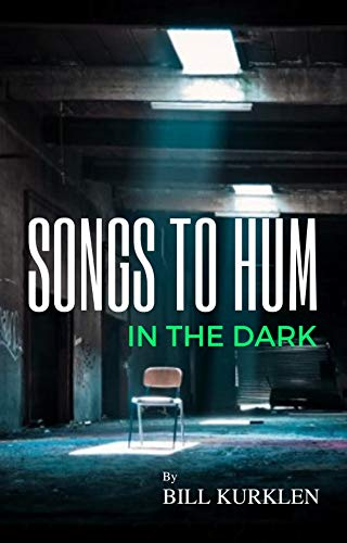[PDF] [EPUB] Songs To Hum In The Dark Download by Bill Kurklen