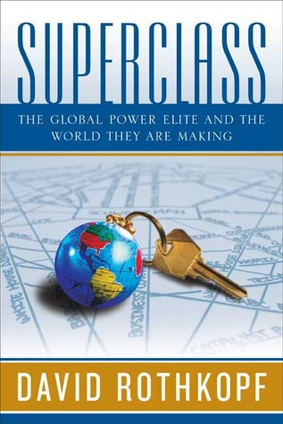 [PDF] [EPUB] Superclass: The Global Power Elite and the World They Are Making Download by David Rothkopf