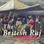 [PDF] [EPUB] The British Raj: The History and Legacy of Great Britain's Imperialism in India and the Indian Subcontinent Download