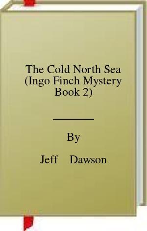 [PDF] [EPUB] The Cold North Sea (Ingo Finch Mystery Book 2) Download by Jeff    Dawson