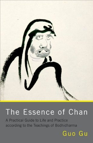 [PDF] [EPUB] The Essence of Chan: A Practical Guide to Life and Practice according to the Teachings of Bodhidharma Download by Guo Gu