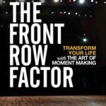 [PDF] [EPUB] The Front Row Factor: Transform Your Life with the Art of Moment Making Download