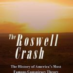 [PDF] [EPUB] The Roswell Crash: The History of America's Most Famous Conspiracy Theory Download