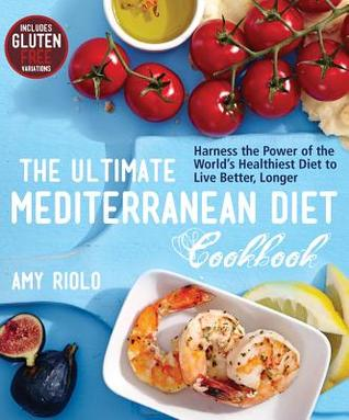 [PDF] [EPUB] The Ultimate Mediterranean Diet Cookbook: Harness the Power of the World's Healthiest Diet to Live Better, Longer Download by Amy Riolo