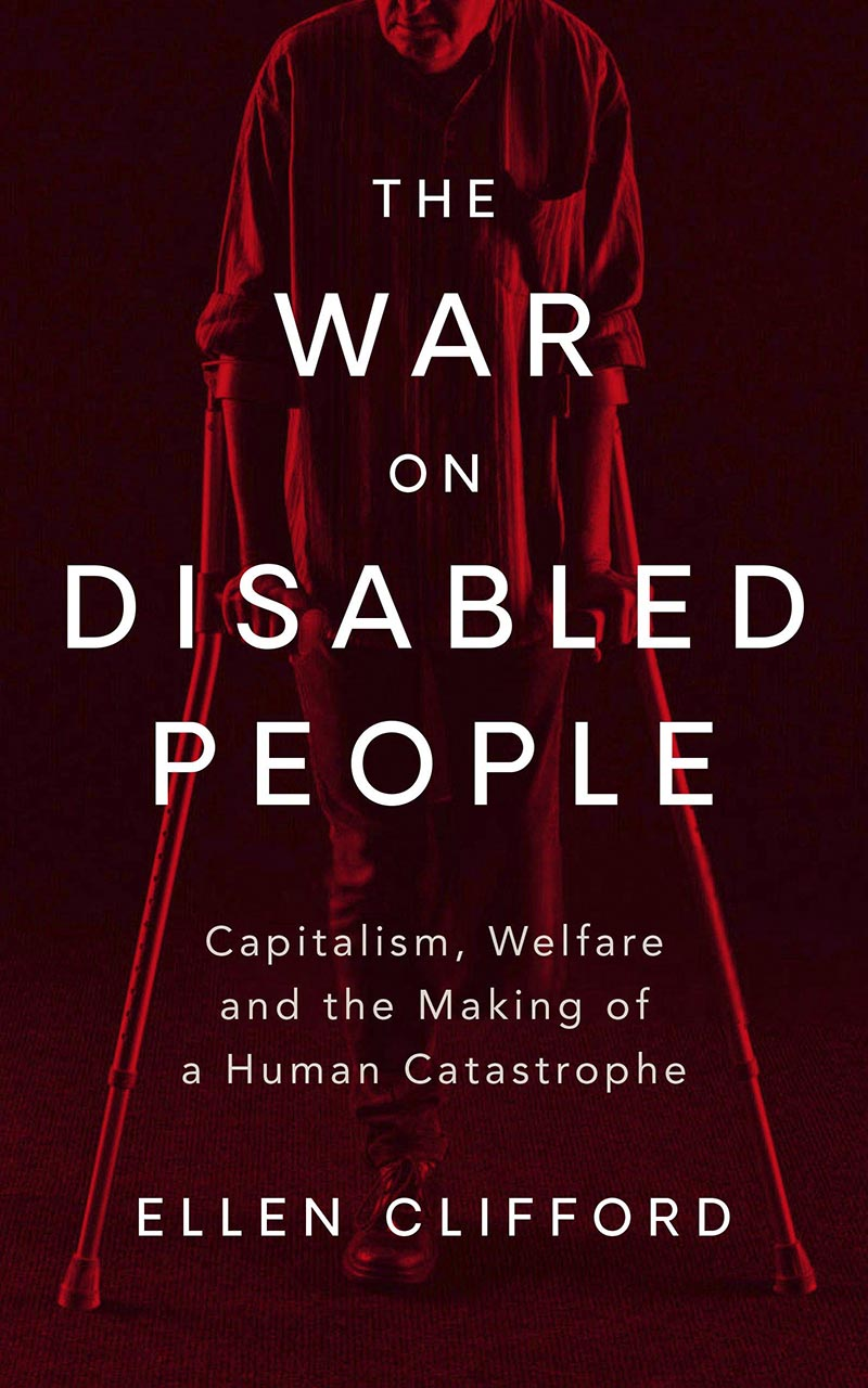 [PDF] [EPUB] The War on Disabled People: Capitalism, Welfare and the Making of a Human Catastrophe Download by Ellen Clifford