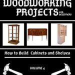 [PDF] [EPUB] Woodworking Projects for Beginners: How to Build Cabinets and Shelves Download