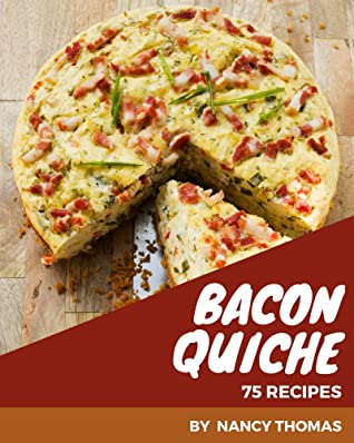 [PDF] [EPUB] 75 Bacon Quiche Recipes: Keep Calm and Try Bacon Quiche Cookbook Download by Nancy Thomas