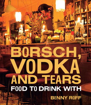 [PDF] [EPUB] Borsch, Vodka and Tears: Food to Drink With Download by Benny Roff