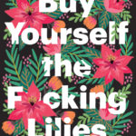 [PDF] [EPUB] Buy Yourself the F*cking Lilies: And Other Rituals to Fix Your Life, from Someone Who's Been There Download