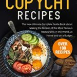 [PDF] [EPUB] Copycat Recipes: The New Ultimate Complete Guide Book about Making the Recipes of the Most Famous Restaurants in the World, at Home and on a Budget Download