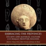 [PDF] [EPUB] Embracing the Provinces: Society and Material Culture of the Roman Frontier Regions Download