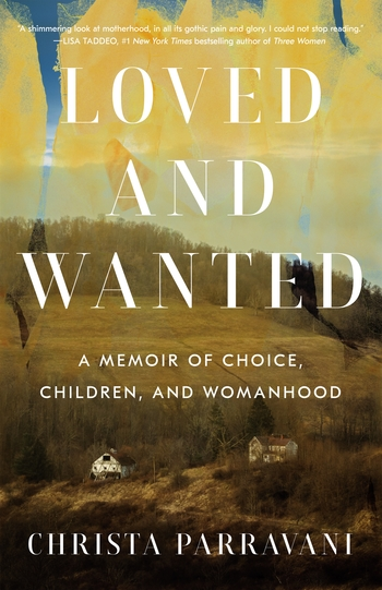 [PDF] [EPUB] Loved and Wanted: A Memoir of Choice, Children, and Womanhood Download by Christa Parravani