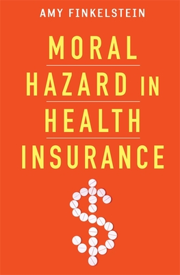 [PDF] [EPUB] Moral Hazard in Health Insurance Download by Amy Finkelstein