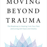 [PDF] [EPUB] Moving Beyond Trauma: The Roadmap to Healing from Your Past and Living with Ease and Vitality Download