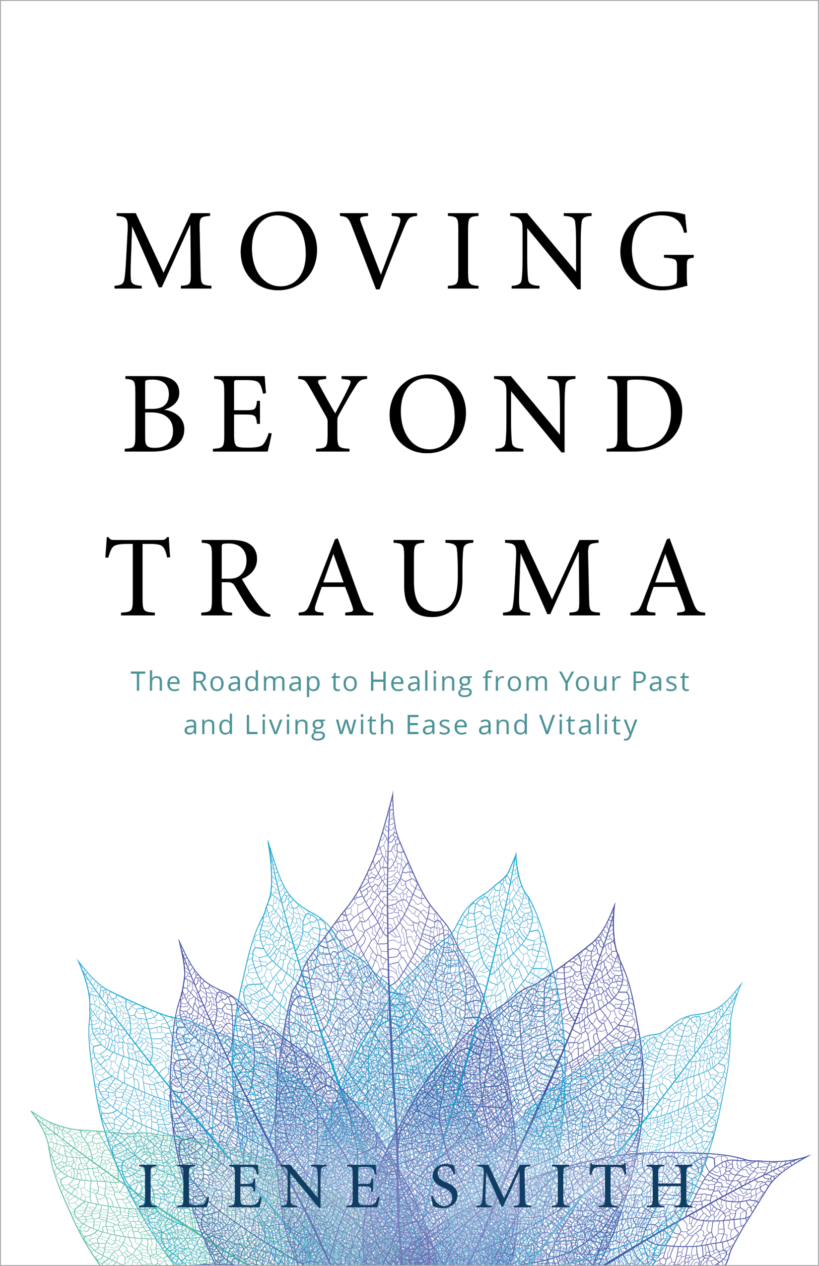 [PDF] [EPUB] Moving Beyond Trauma: The Roadmap to Healing from Your Past and Living with Ease and Vitality Download by Ilene Smith