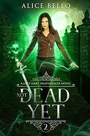 [PDF] [EPUB] Not Dead Yet: A Lucy Hart, Deathdealer Novel Download by Alice Bello