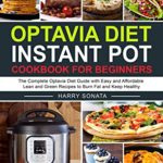[PDF] [EPUB] Optavia Diet Instant Pot Cookbook for Beginners: The Complete Optavia Diet Guide with Easy and Affordable Lean and Green Recipes to Burn Fat and Keep Healthy Download