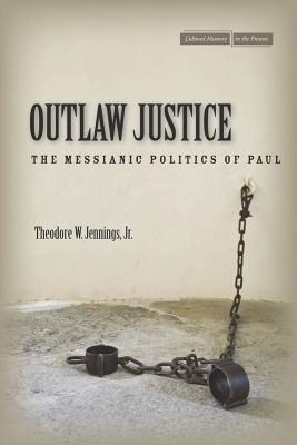 [PDF] [EPUB] Outlaw Justice: The Messianic Politics of Paul Download by Theodore W. Jennings Jr.