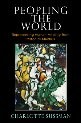 [PDF] [EPUB] Peopling the World: Representing Human Mobility from Milton to Malthus Download by Charlotte Sussman