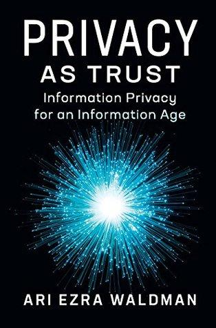 [PDF] [EPUB] Privacy as Trust: Information Privacy for an Information Age Download by Ari Ezra Waldman