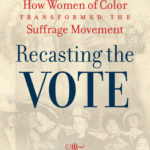[PDF] [EPUB] Recasting the Vote: How Women of Color Transformed the Suffrage Movement Download