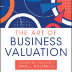 [PDF] [EPUB] The Art of Business Valuation: Accurately Valuing a Small Business Download