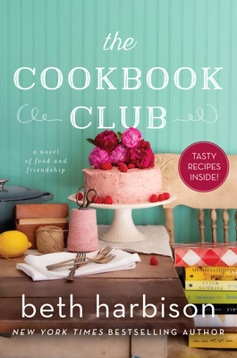 [PDF] [EPUB] The Cookbook Club: A Novel of Food and Friendship Download by Beth Harbison
