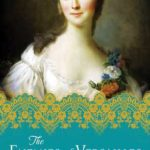 [PDF] [EPUB] The Enemies of Versailles (The Mistresses of Versailles Trilogy #3) Download