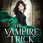 [PDF] [EPUB] The Vampire Trick (Dark World: The Vampire Wish #3) Download
