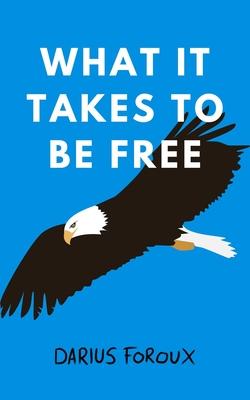 [PDF] [EPUB] What It Takes to Be Free Download by Darius Foroux