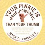 [PDF] [EPUB] Your Pinkie Is More Powerful Than Your Thumb: And 333 Other Surprising Facts That Will Make You Wealthier, Healthier and Smarter Than Everyone Else Download