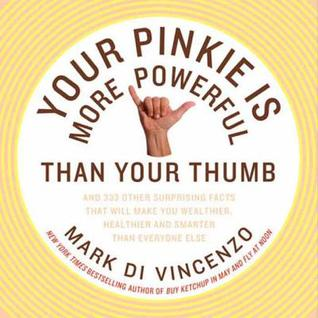 [PDF] [EPUB] Your Pinkie Is More Powerful Than Your Thumb: And 333 Other Surprising Facts That Will Make You Wealthier, Healthier and Smarter Than Everyone Else Download by Mark Di Vincenzo