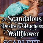 [PDF] [EPUB] A Scandalous Desire for Duchess Wallflower: A Steamy Historical Regency Romance Novel Download