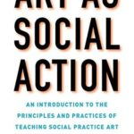 [PDF] [EPUB] Art as Social Action: An Introduction to the Principles and Practices of Teaching Social Practice Art Download
