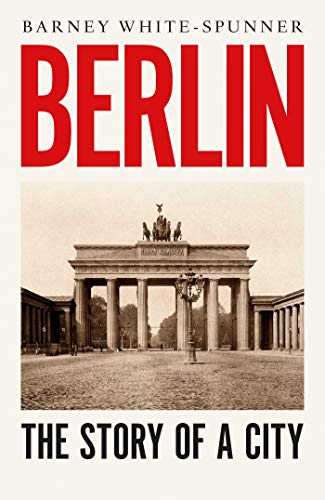 [PDF] [EPUB] Berlin: The Story of a City Download by Barney White-Spunner