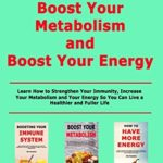 [PDF] [EPUB] Boost Your Immune System, Boost Your Metabolism and Boost Your Energy: Learn How to Strengthen Your Immunity, Increase Your Metabolism and Your Energy So You Can Live a Healthier and Fuller Life Download