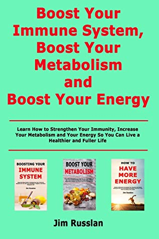 [PDF] [EPUB] Boost Your Immune System, Boost Your Metabolism and Boost Your Energy: Learn How to Strengthen Your Immunity, Increase Your Metabolism and Your Energy So You Can Live a Healthier and Fuller Life Download by Jim Russlan