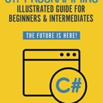 [PDF] [EPUB] C# Programming Illustrated Guide For Beginners and Intermediates: The Future Is Here! Learning By Doing Approach Download